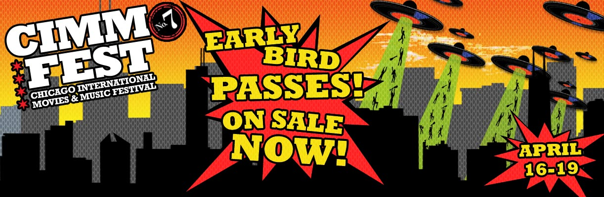 early-bird-passes-on-sale-now-cimmfest-7-2015-april-16th-19th-the-chicago-international-movies-and-music-festival