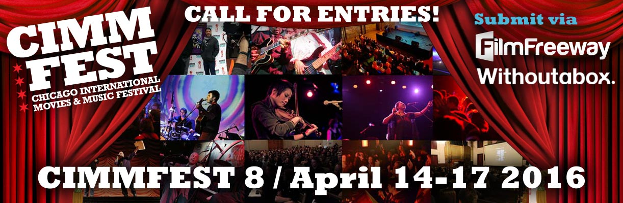 CIMMfest 8 - 2016 - Call for Entries - The Chicago International Movies & Music Festival